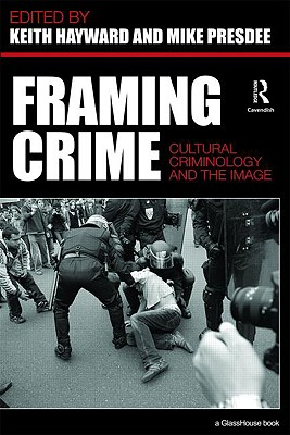 Framing Crime By Hayward, Keith J. (EDT)/ Presdee, Mike (EDT)